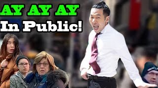 AY AY AY - DANCE in PUBLIC!!!