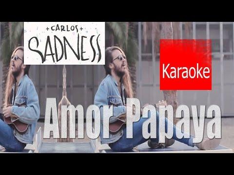 Karaoke amor papaya by Carlos Sadness karaoke + multitrack