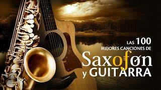 Las 100 Mejores Canciones Instrumentales - Musica Para Cafeterias y Restaurantes Saxofon y Guitarra