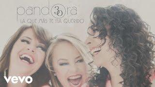 Pandora - La Que Mas Te Ha Querido