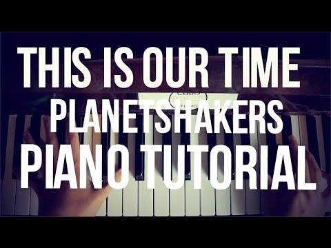 This Is Our Time Piano Tutorial Planetshakers Youtube