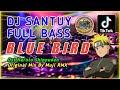 DJ SANTUY💃BLUE BIRD - FULL BASS 🔊 Ost Naruto Shippuden