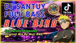 Download DJ SANTUY💃BLUE BIRD - FULL BASS 🔊 Ost Naruto Shippuden