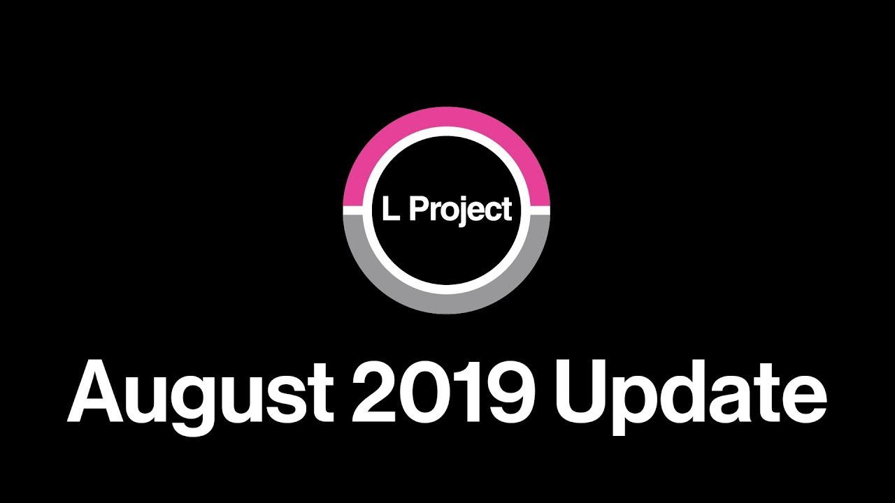 The L Project: August 2019 Service Update