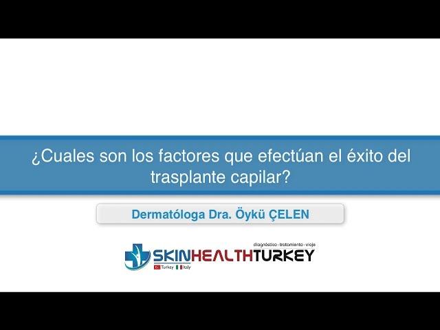 ¿Cuales son los factores que efectúan el éxito del trasplante capilar? - Dra. Oyku Celen