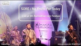 SORE - No Fruits For Today / Live at 5th Ramadhan Jazz Festival 2015/ Capital Tunes #51