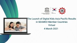 The Launch of Digital Kids Asia-Pacific Result in SEAMEO Member Countries (Thu 4 Mar 8.30-11.30am)