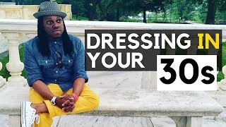 How to Dress in your 30s Men | Dressing in Your 30s