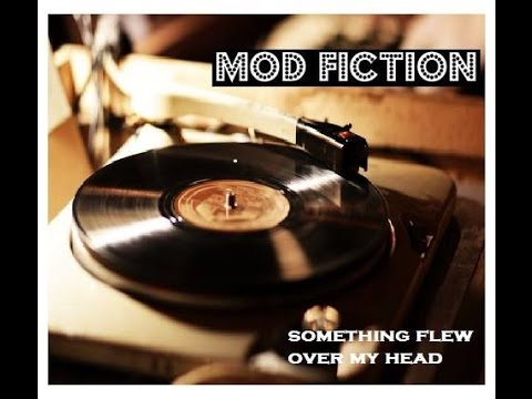 "Mod Fiction - ""Something Flew Over My Head"""