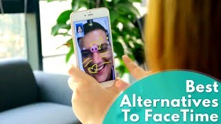 6 Best Alternatives To FaceTime for Android of 2018