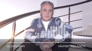 Hikmet Aslanov - Olarsanmi