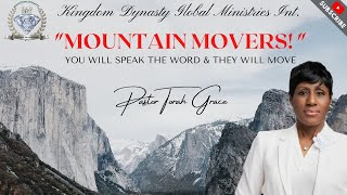 "Pastor Torah Grace - ""MOUNTAIN MOVERS!"" YOU WILL SPEAK THE WORD & THEY WILL MOVE"