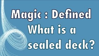 Mtg - Magic Defined - Sealed: What Is The Sealed Deck Format In Magic: The Gathering