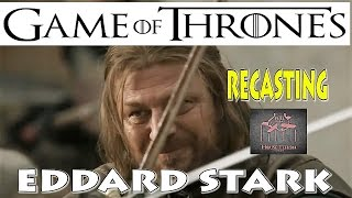 Recasting Game of Thrones: Eddard Stark and Brandon Stark