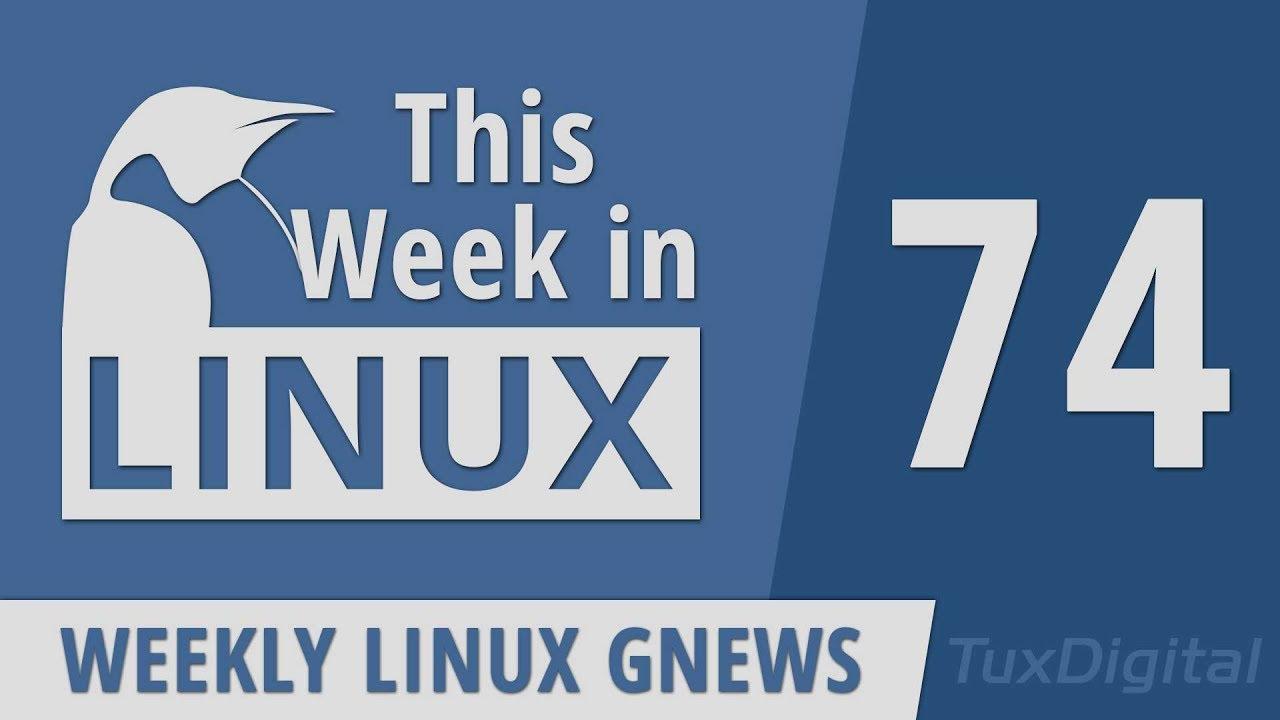 Episode 74 | This Week in Linux – TuxDigital