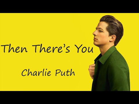 Then There's You -  Charlie Puth (Lyrics)