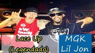 Machine Gun Kelly Feat Lil Jon - Lace Up Legendado