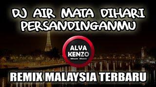 DJ AIR MATA DIHARI PERSANDINGANMU REMIX MALAYSIA SLOW TERBARU