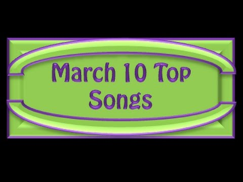 March 10 Top Songs