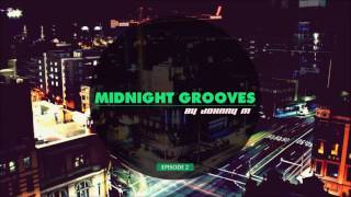 Midnight Grooves | Episode 2 | Deep House | New 2017 Series By Johnny M