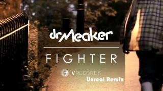 Dr Meaker -- Fighter (Unreal Remix)