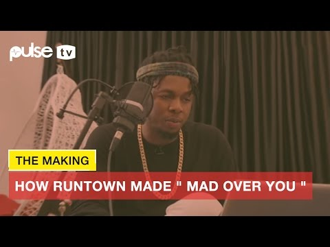 """The Making; How Runtown Made """" Mad Over You """" 