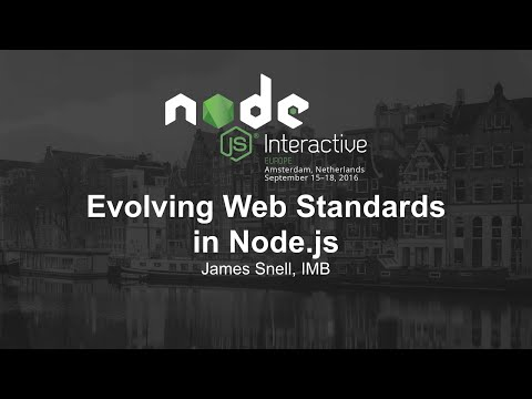 Evolving Web Standards in Node.js- James Snell, IMB