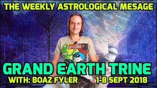 Grand Earth Trine - The Weekly Astrological Message with Boaz Fyler - Sept 1-8 2018