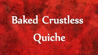 Baked  Crustless Quiche - Easy To Learn - Recipes