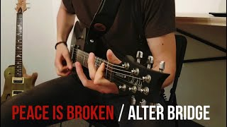 Alter Bridge - Peace Is Broken | Guitar Cover