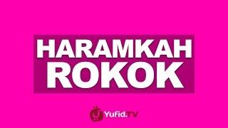 Haramkah Rokok? | Yufid.TV - Pengajian & Ceramah Islam