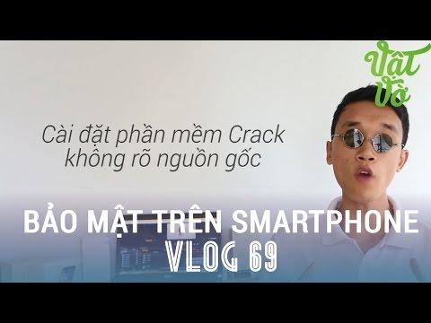 [Vlog 69] Có nên lo ngại về bảo mật trên smartphone, điện thoại có bị virut?