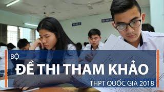 Bộ đề thi tham khảo THPT Quốc gia 2018   VTC1