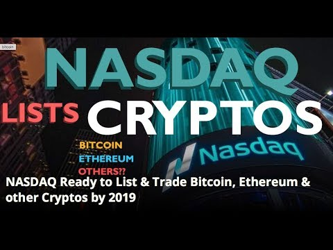 NASDAQ To List & Trade Bitcoin, Ethereum & Other Cryptos By 2019