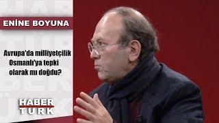 Enine Boyuna - 4 Ocak 2019 (Avrupa'da milliyetçilik Osmanlı'ya tepki olarak mı doğdu?)