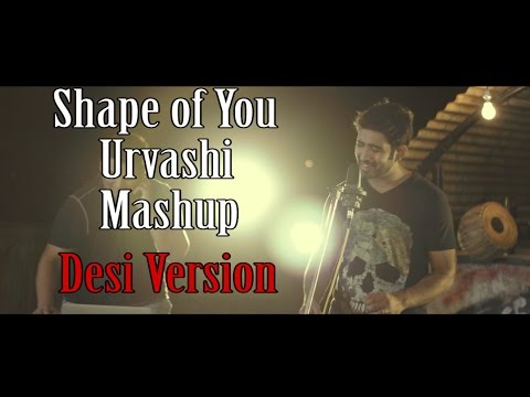 Shape Of You | Urvashi | Mashup | Desi Version | Sajan Patel