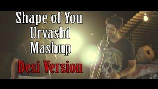 Shape Of You   Urvashi   Mashup   Desi Version   Sajan Patel