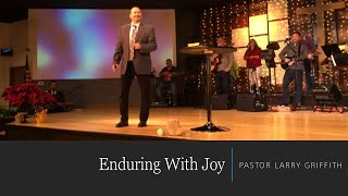 Enduring with Joy - Pastor Larry Griffith