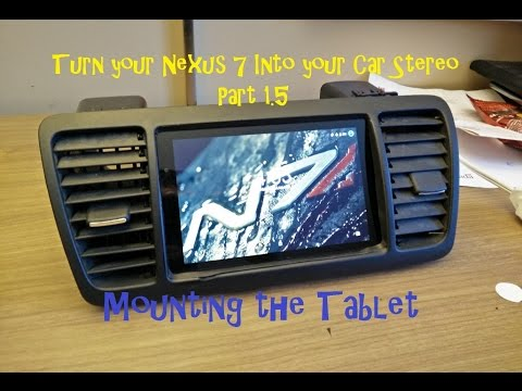 Turn Your Car's Stereo Into A Nexus 7 Tablet Part 1.5 - Mounting The Tablet In A Legacy