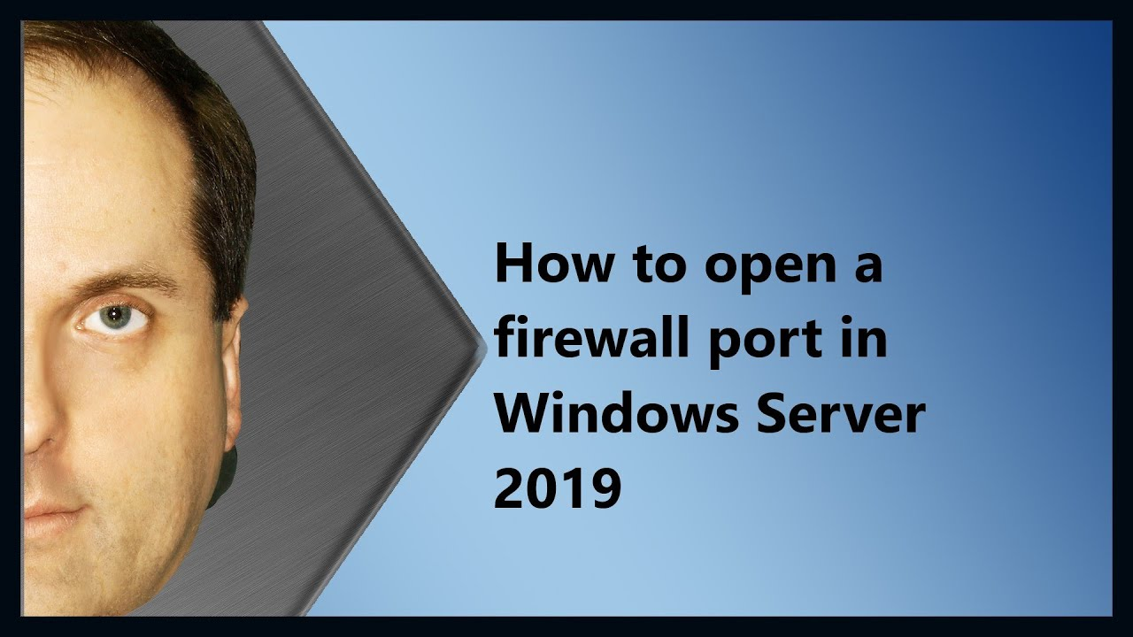 How to open a firewall port in Windows Server 2019
