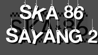 Lirik SKA 86 sayang 2 Mp3