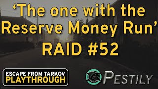 The One With The Reserve Money Run - Raid #52 - Full Playthrough Series - Escape from Tarkov