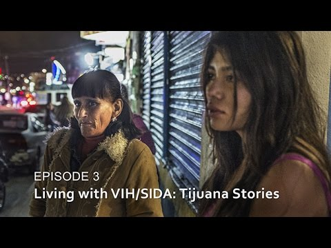 Living with VIH/SIDA: Tijuana Stories -- HIV/SIDA: The Epidemic in Tijuana  - Episode 3