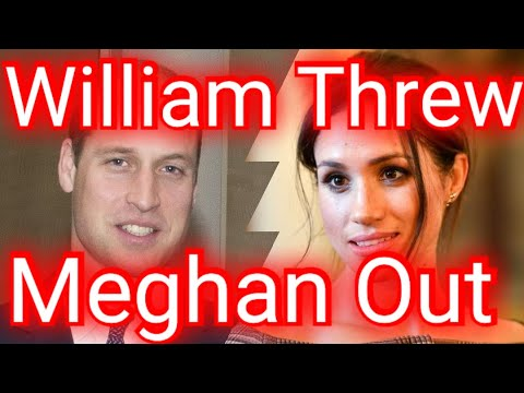 William 'threw Meghan out'