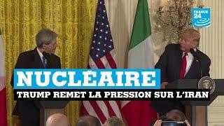 Nucléaire : Donald Trump remet la pression sur l