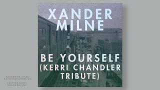 Xander Milne - Be Yourself (Kerri Chandler Tribute)