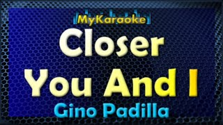 Closer You And I - Karaoke version in the style of Gino Padilla