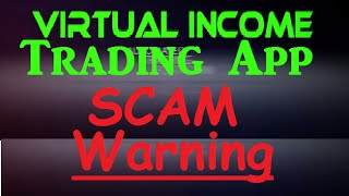 Virtual Income Trading App SCAM ALERT - Honest Review