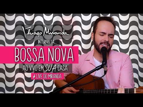 Thiago Miranda interpreta BOSSA NOVA - Ao vivo em SUA casa #FiqueEmCasa
