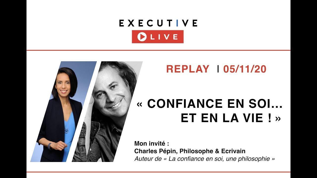"""⏩ REPLAY - Executive LIVE 05/11 - """"Confiance en soi, Confiance en la vie, avec Charles Pépin"""""""